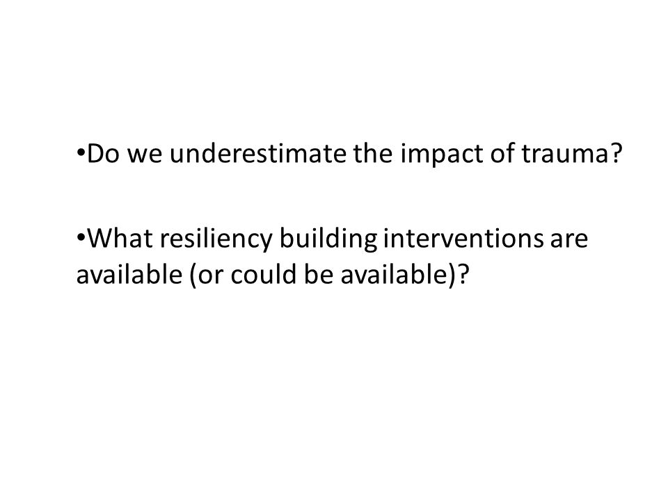 Do we underestimate the impact of trauma.