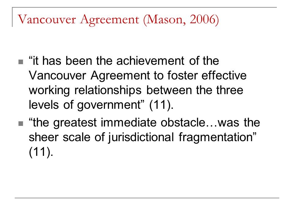 Vancouver Agreement (Mason, 2006) it has been the achievement of the Vancouver Agreement to foster effective working relationships between the three levels of government (11).