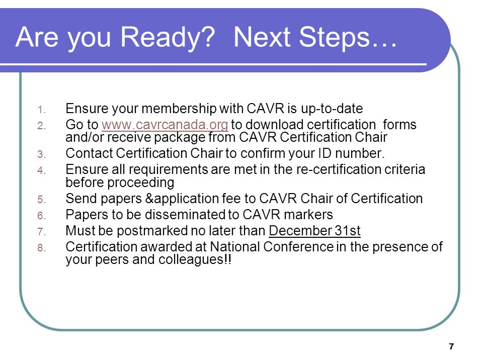 7 Are you Ready. Next Steps… 1. Ensure your membership with CAVR is up-to-date 2.