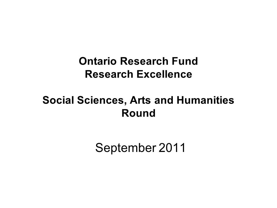 Ontario Research Fund Research Excellence Social Sciences, Arts and Humanities Round September 2011