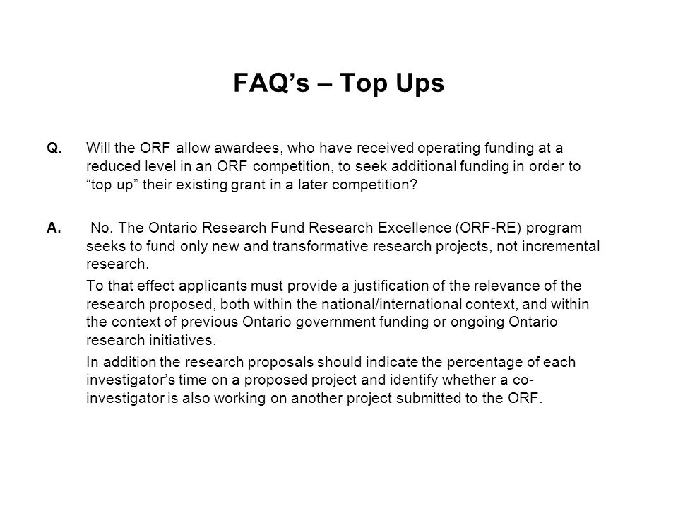 FAQ's – Top Ups Q. Will the ORF allow awardees, who have received operating funding at a reduced level in an ORF competition, to seek additional fundi