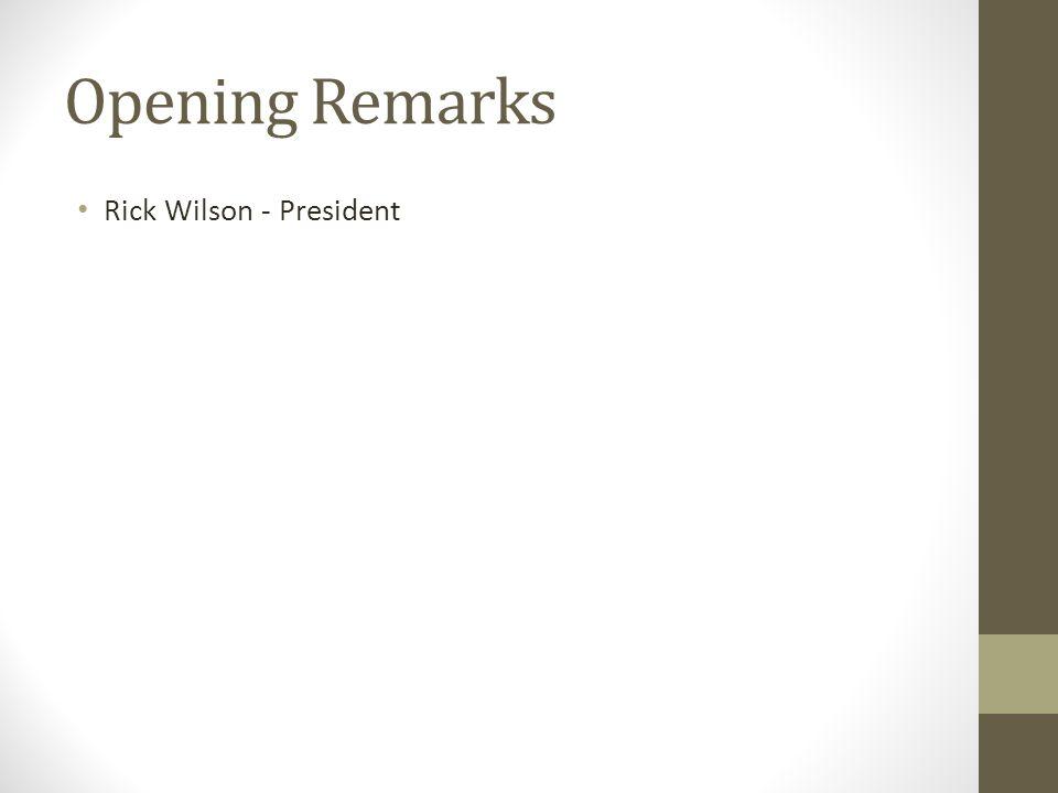 Opening Remarks Rick Wilson - President