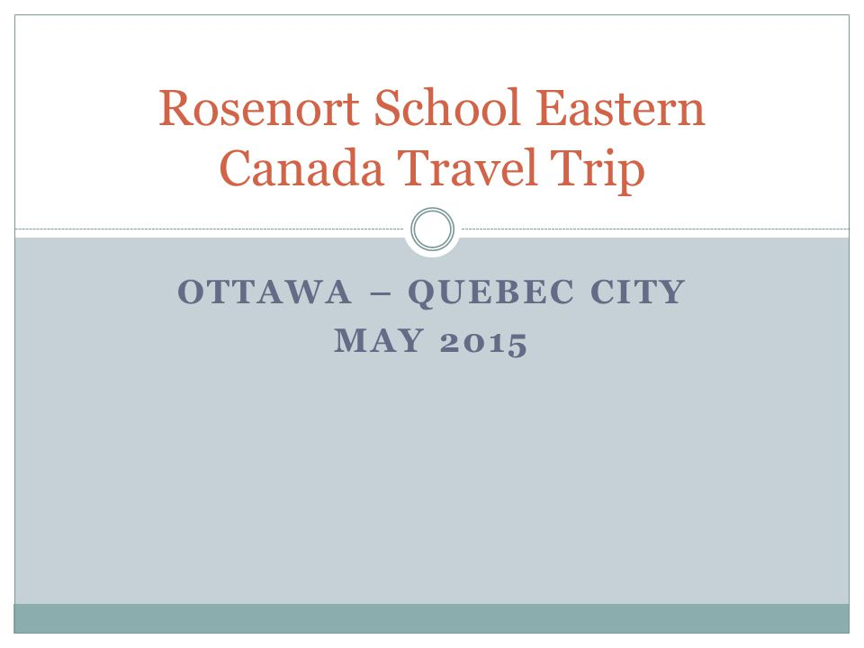 OTTAWA – QUEBEC CITY MAY 2015 Rosenort School Eastern Canada Travel Trip