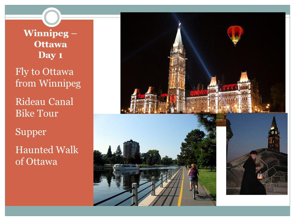 Winnipeg – Ottawa Day 1 Fly to Ottawa from Winnipeg Rideau Canal Bike Tour Supper Haunted Walk of Ottawa