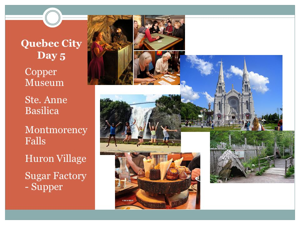 Quebec City Day 5 Copper Museum Ste. Anne Basilica Montmorency Falls Huron Village Sugar Factory - Supper