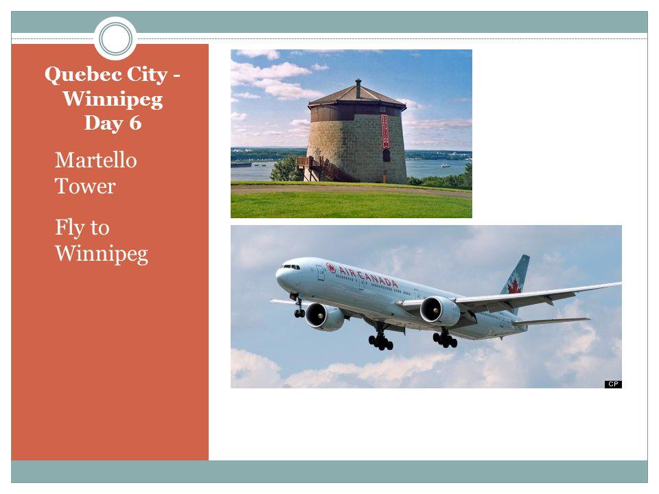Quebec City - Winnipeg Day 6 Martello Tower Fly to Winnipeg
