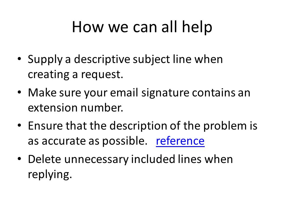 How we can all help Supply a descriptive subject line when creating a request.
