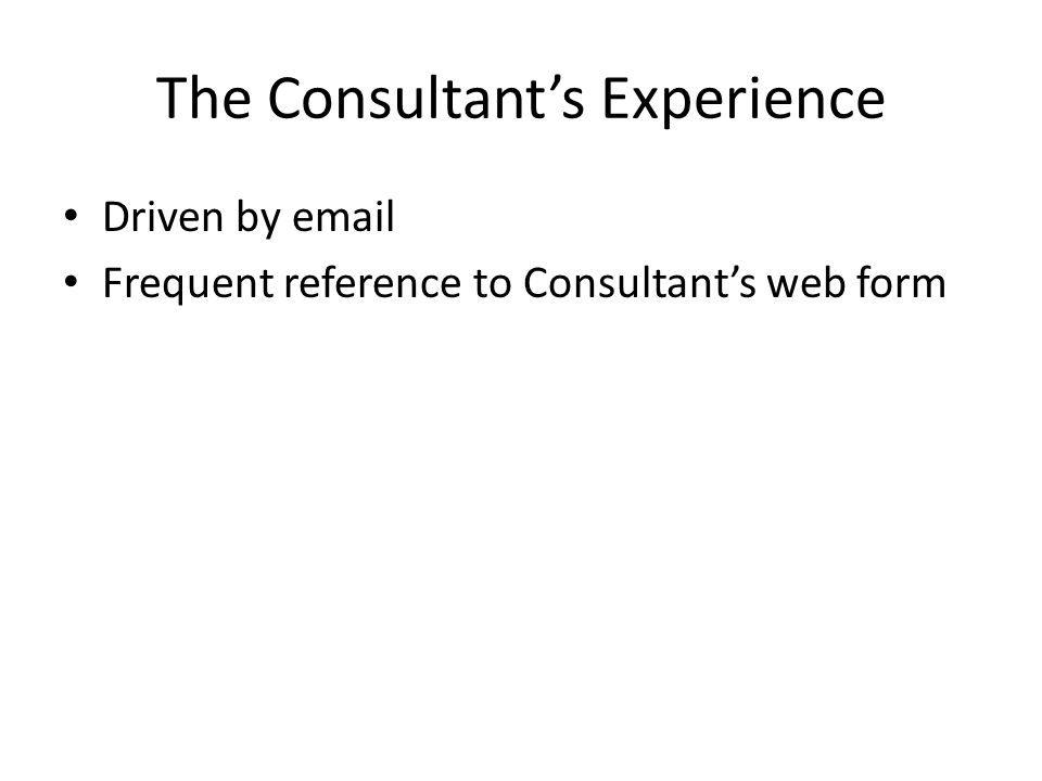 The Consultant's Experience Driven by email Frequent reference to Consultant's web form