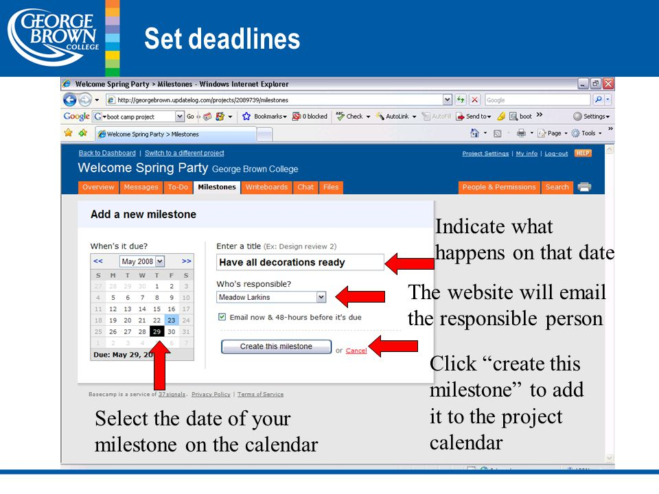 Set deadlines Select the date of your milestone on the calendar Indicate what happens on that date The website will email the responsible person Click create this milestone to add it to the project calendar