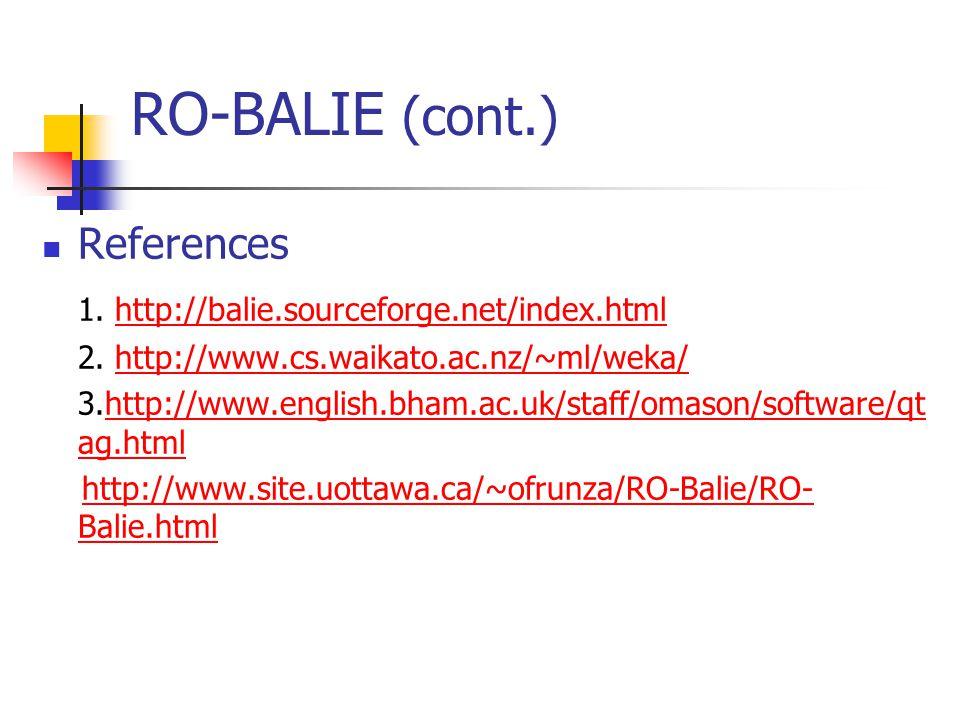RO-BALIE (cont.) References 1. http://balie.sourceforge.net/index.htmlhttp://balie.sourceforge.net/index.html 2. http://www.cs.waikato.ac.nz/~ml/weka/