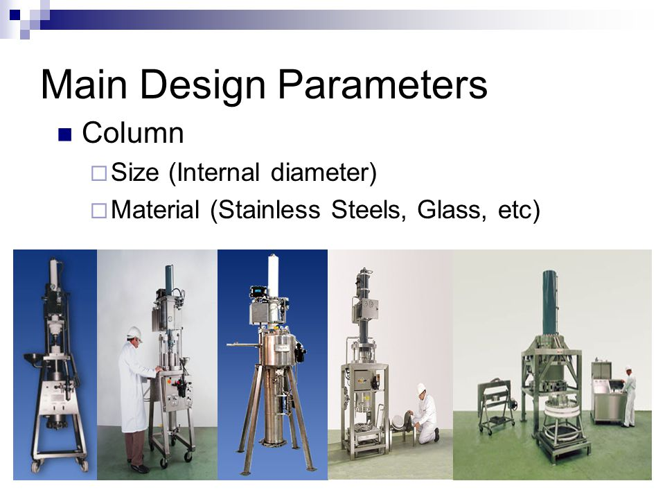 Main Design Parameters Resin  Particle size (10μm ~75μm )  Pore size (300 Á)  Material (Silica, styrene-divinylbenzene, etc.)