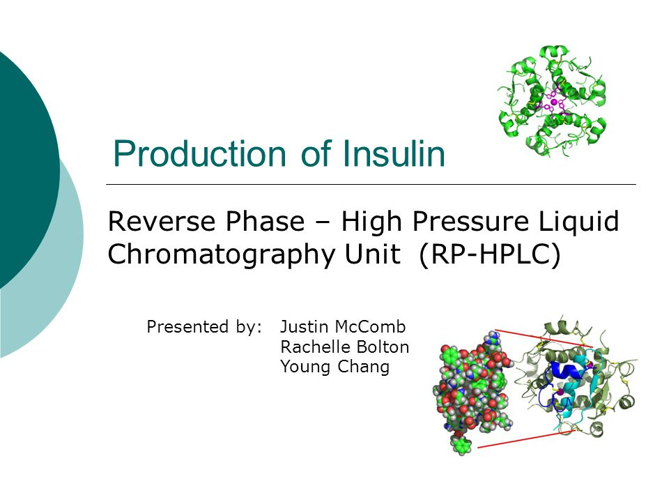 Production of Insulin Reverse Phase – High Pressure Liquid Chromatography Unit (RP-HPLC) Presented by:Justin McComb Rachelle Bolton Young Chang