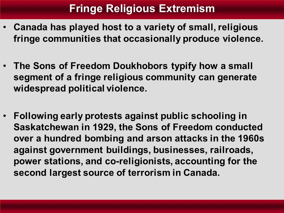 Canada has played host to a variety of small, religious fringe communities that occasionally produce violence.