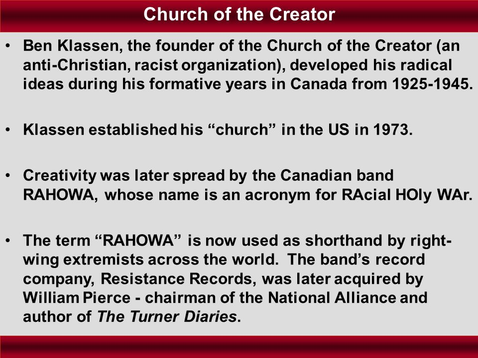 Ben Klassen, the founder of the Church of the Creator (an anti-Christian, racist organization), developed his radical ideas during his formative years in Canada from 1925-1945.