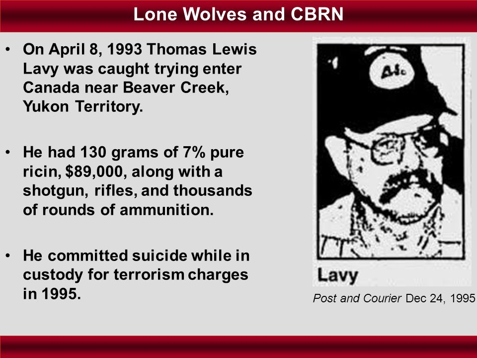 Lone Wolves and CBRN On April 8, 1993 Thomas Lewis Lavy was caught trying enter Canada near Beaver Creek, Yukon Territory.