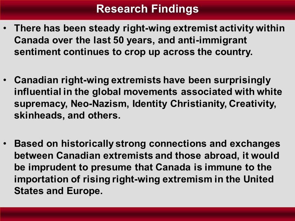 There has been steady right-wing extremist activity within Canada over the last 50 years, and anti-immigrant sentiment continues to crop up across the country.