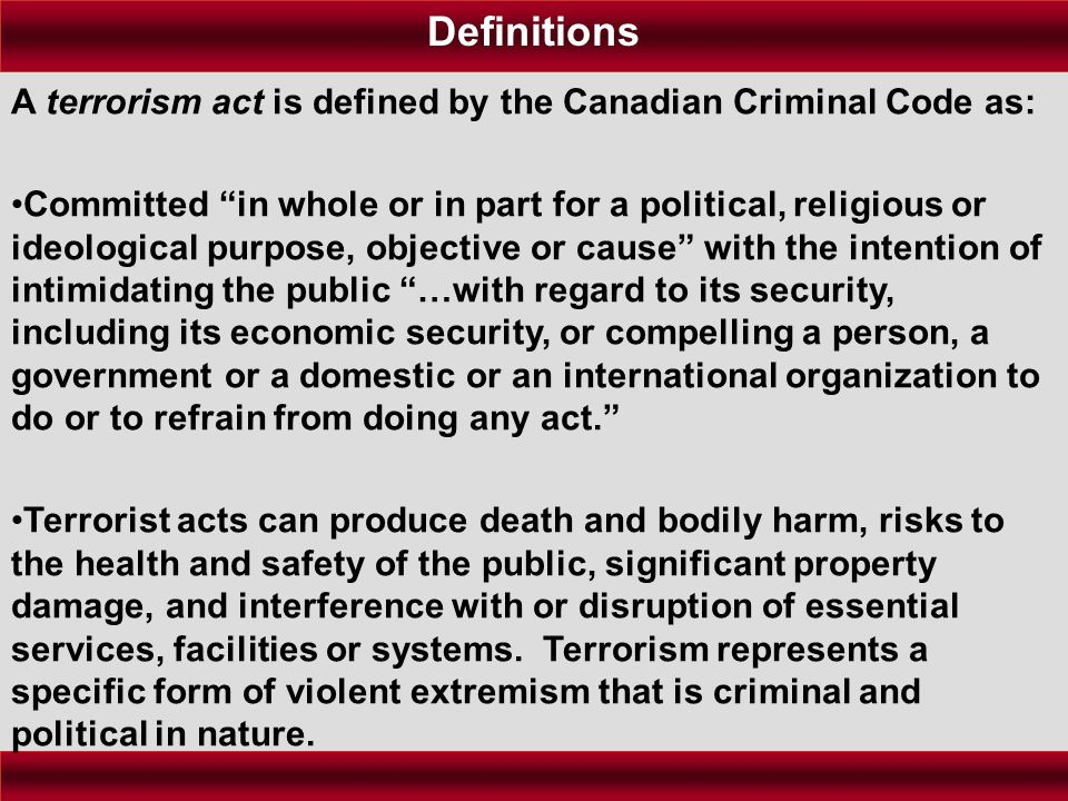 """A terrorism act is defined by the Canadian Criminal Code as: Committed """"in whole or in part for a political, religious or ideological purpose, objecti"""