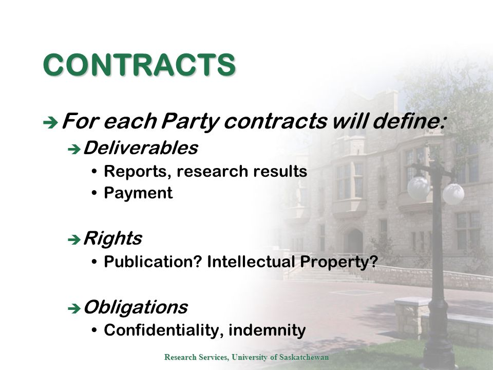 Research Services, University of Saskatchewan CONTRACTS  For each Party contracts will define:  Deliverables Reports, research results Payment  Rights Publication.