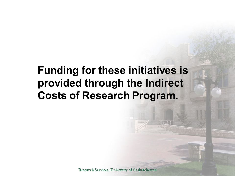 Research Services, University of Saskatchewan Funding for these initiatives is provided through the Indirect Costs of Research Program.