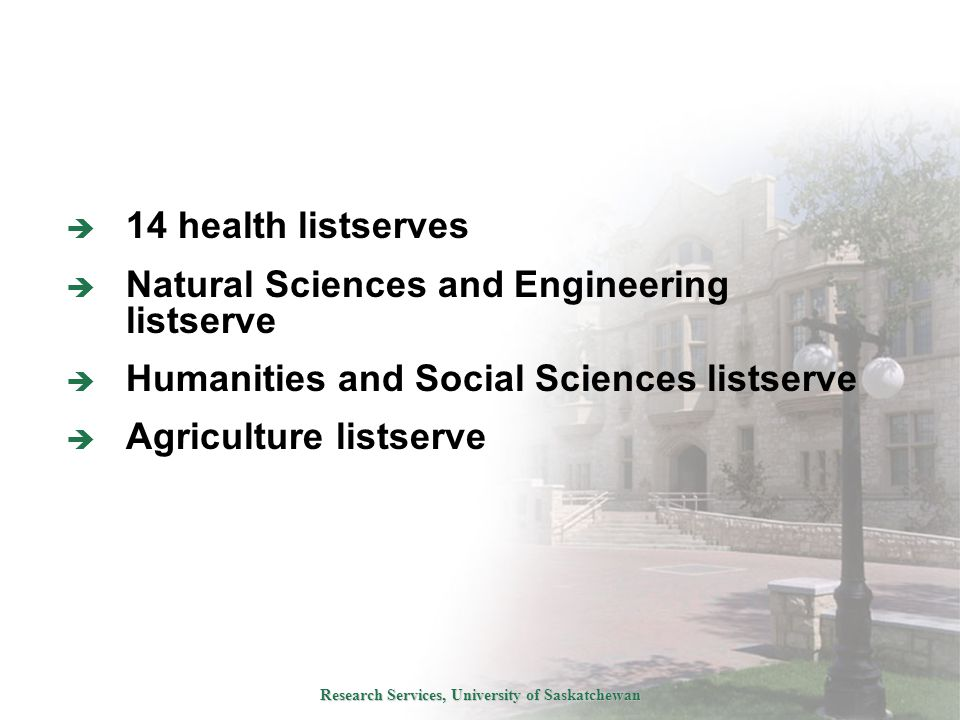 Research Services, University of Saskatchewan  14 health listserves  Natural Sciences and Engineering listserve  Humanities and Social Sciences listserve  Agriculture listserve