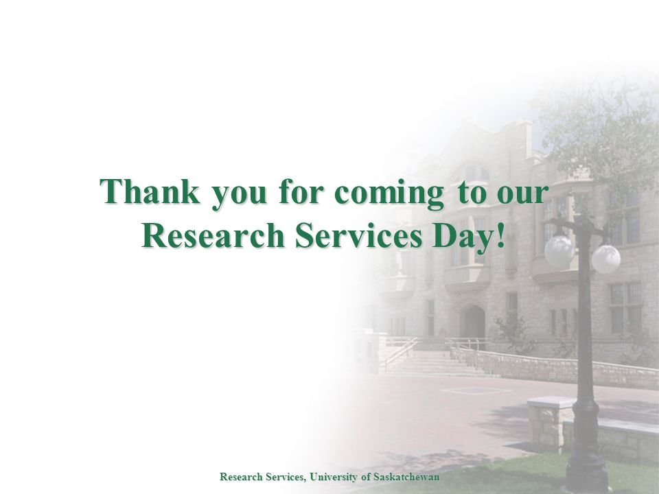 Research Services, University of Saskatchewan Thank you for coming to our Research Services Day!