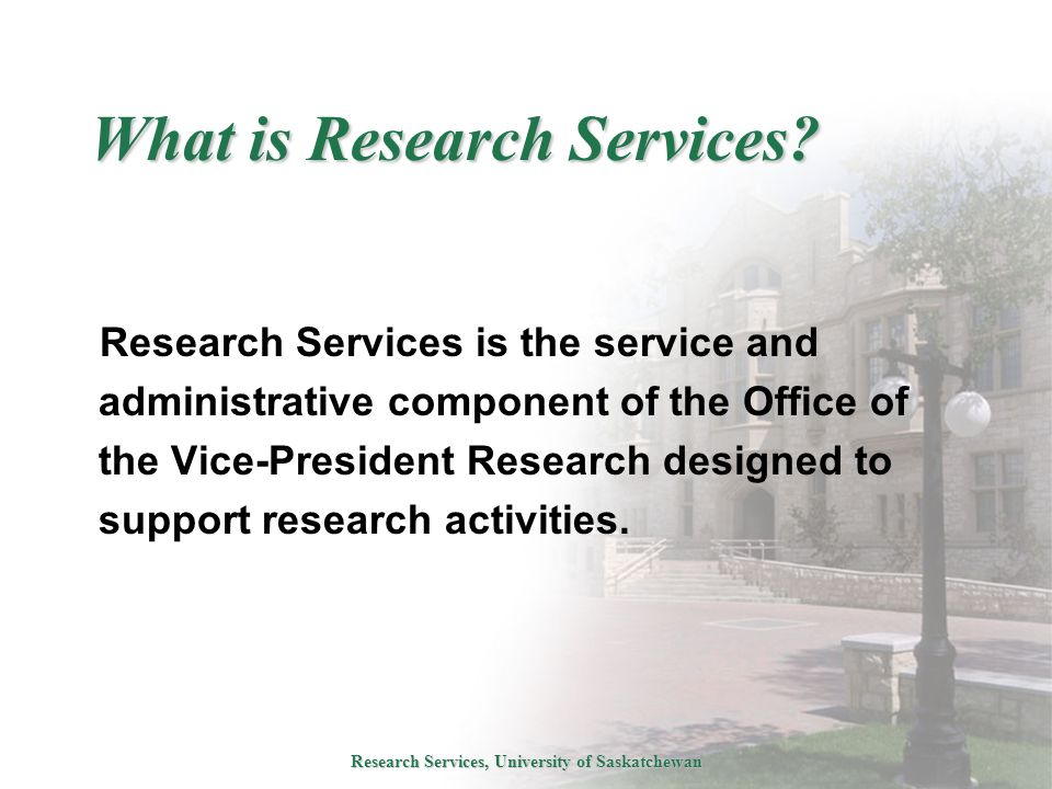 Research Services, University of Saskatchewan What is Research Services.