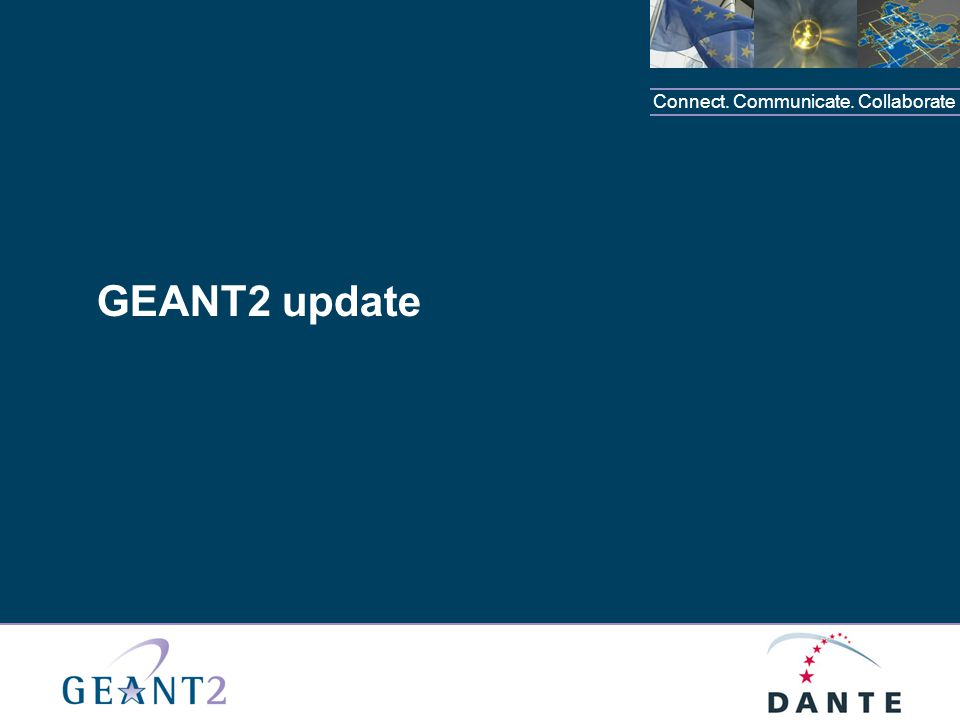 Connect. Communicate. Collaborate GEANT2 update