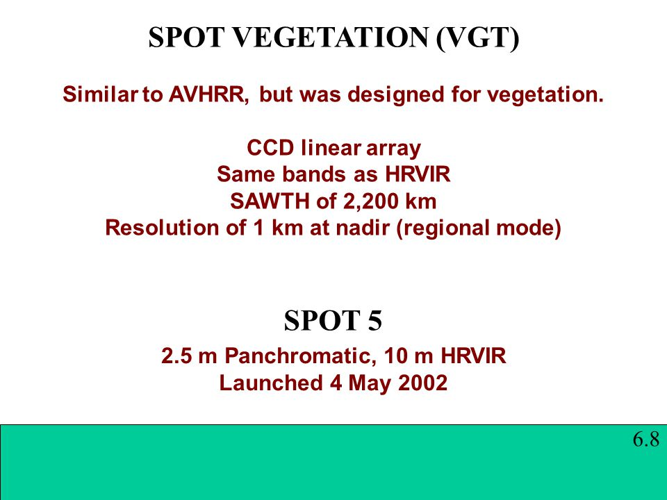 SPOT VEGETATION (VGT) Similar to AVHRR, but was designed for vegetation.