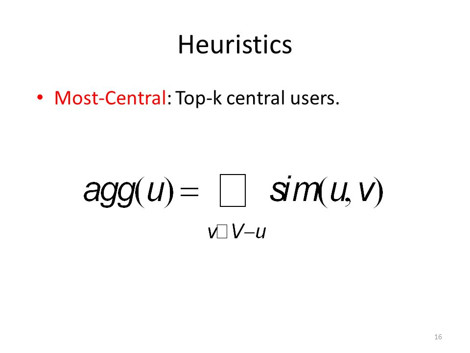 Heuristics 16 Most-Central: Top-k central users.