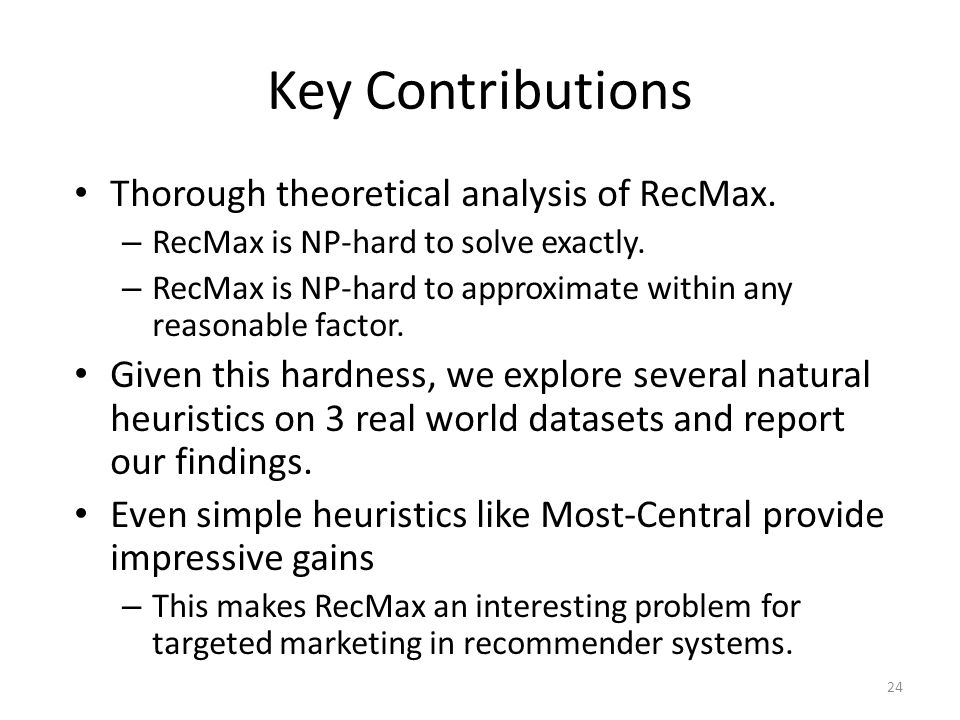 Key Contributions 24 Thorough theoretical analysis of RecMax.