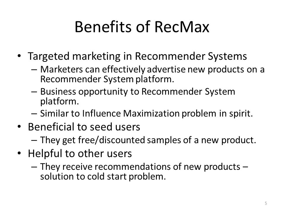 Benefits of RecMax 5 Targeted marketing in Recommender Systems – Marketers can effectively advertise new products on a Recommender System platform.