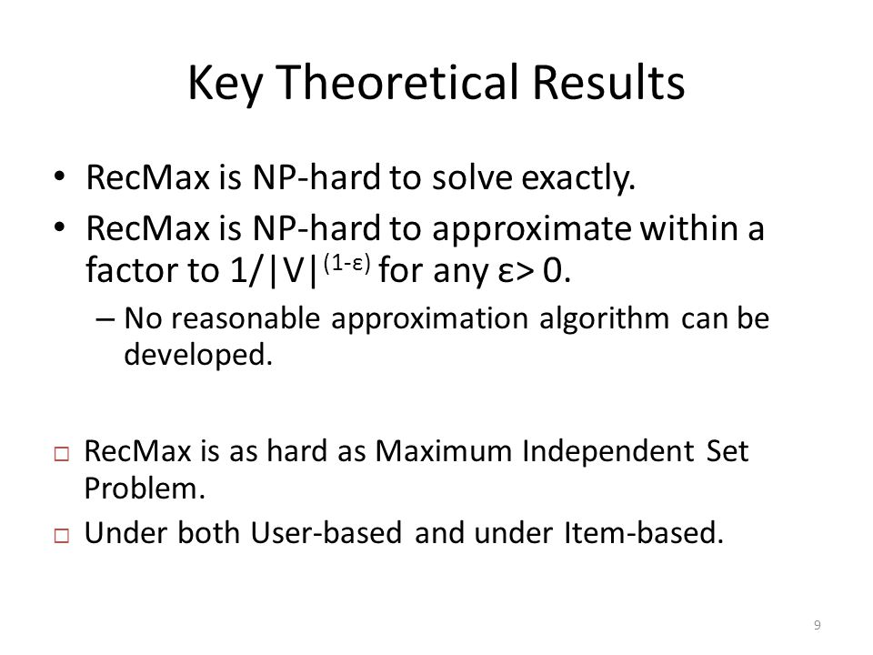 Key Theoretical Results 9 RecMax is NP-hard to solve exactly.
