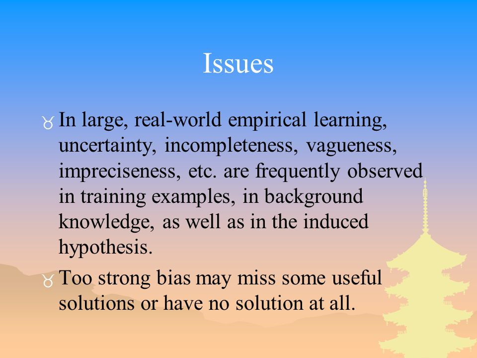 Issues _ In large, real-world empirical learning, uncertainty, incompleteness, vagueness, impreciseness, etc.