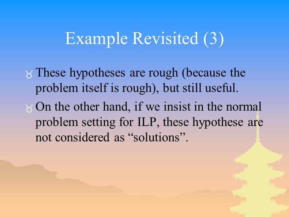Example Revisited (3) _ These hypotheses are rough (because the problem itself is rough), but still useful.