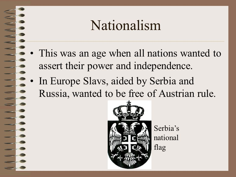 Imperialism All the great powers were competing for colonies / territory. The British feared Germany in Africa. The Austrians feared Serbia / Russia i