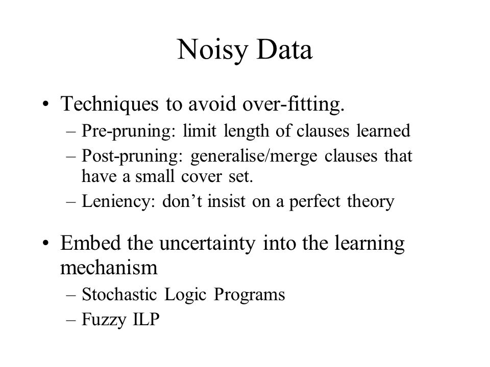 Noisy Data Techniques to avoid over-fitting.
