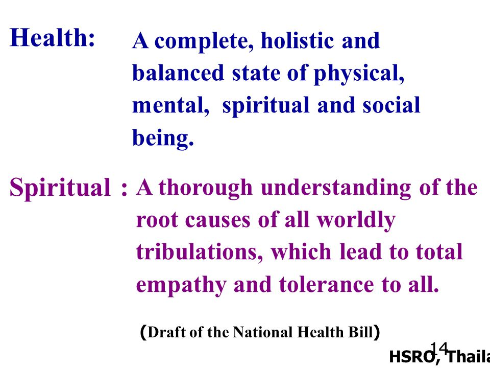 14 HSRO, Thailand Health: A complete, holistic and balanced state of physical, mental, spiritual and social being.