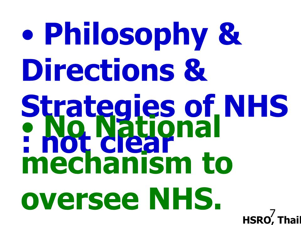 7 Philosophy & Directions & Strategies of NHS : not clear No National mechanism to oversee NHS.