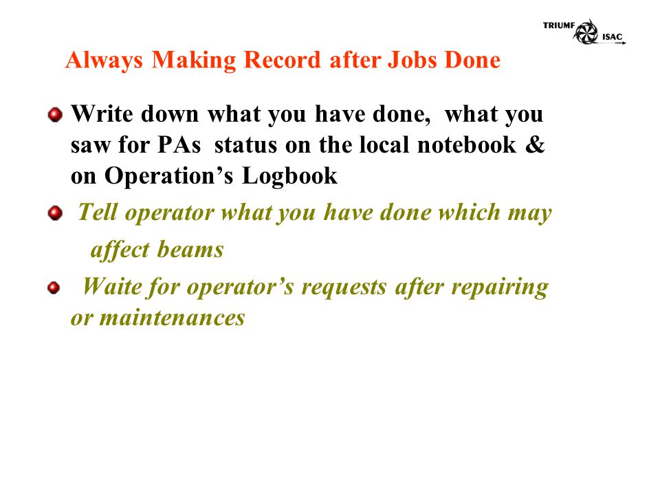 Write down what you have done, what you saw for PAs status on the local notebook & on Operation's Logbook Tell operator what you have done which may a