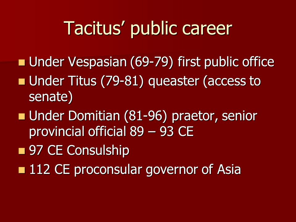 Tacitus' public career Under Vespasian (69-79) first public office Under Vespasian (69-79) first public office Under Titus (79-81) queaster (access to