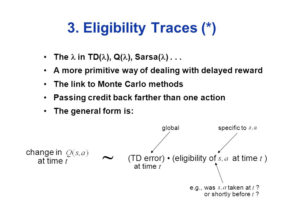 (TD error) (eligibility of at time t ) 3. Eligibility Traces (*) The in TD( ), Q( ), Sarsa( )...