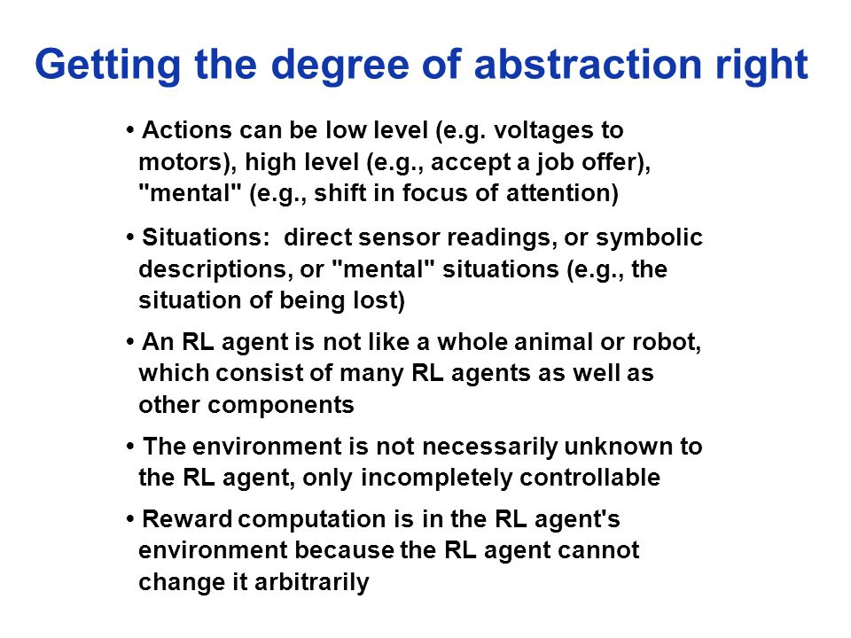 Getting the degree of abstraction right Actions can be low level (e.g.