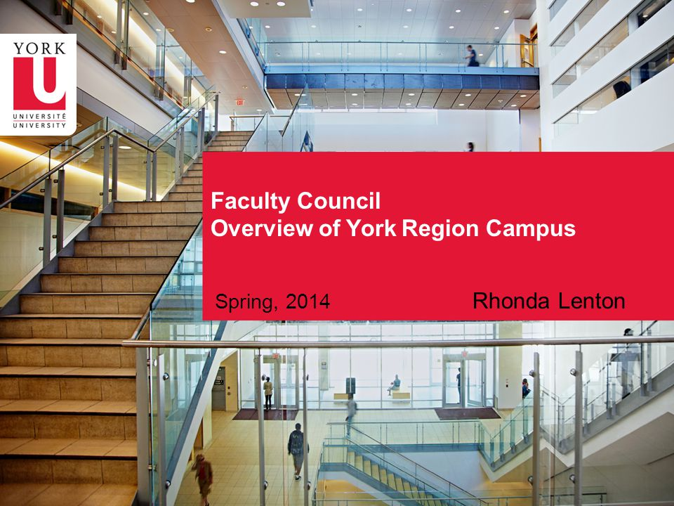 Spring, 2014 Rhonda Lenton Faculty Council Overview of York Region Campus