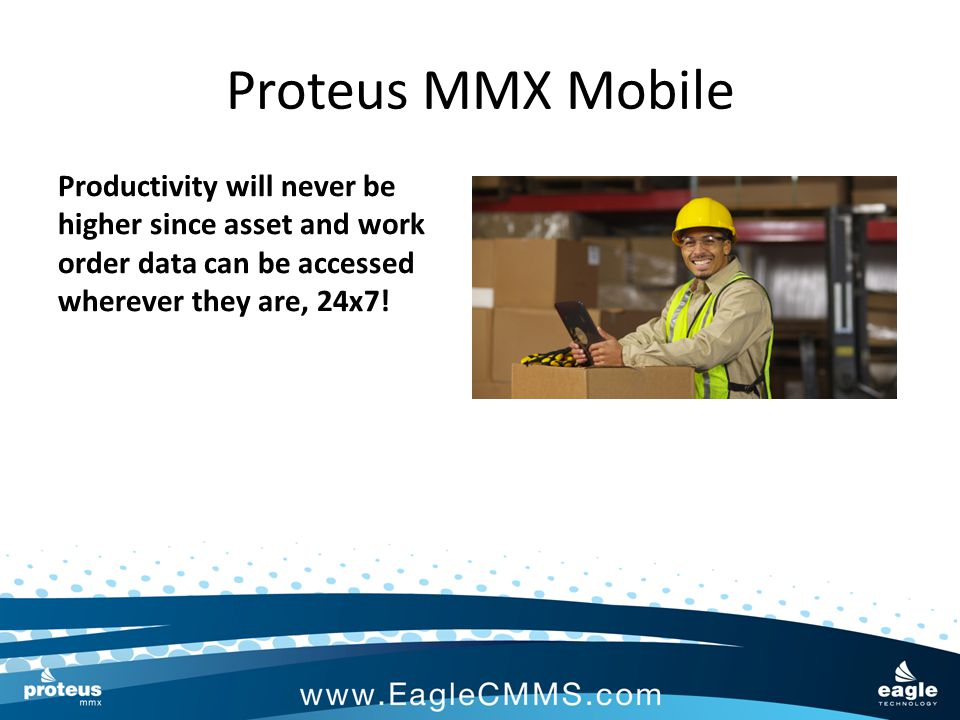 Proteus MMX Mobile Since data is communicated real-time, the minute a technician updates a work order, adds a new asset or closes a PM, managers can use this data to make facility- wide decisions or issue new work orders to technicians in the field.