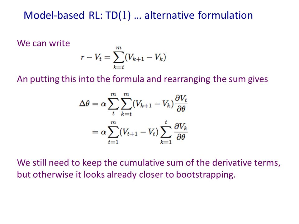 Model-based RL: TD(  ) … alternative formulation We can write An putting this into the formula and rearranging the sum gives We still need to keep th
