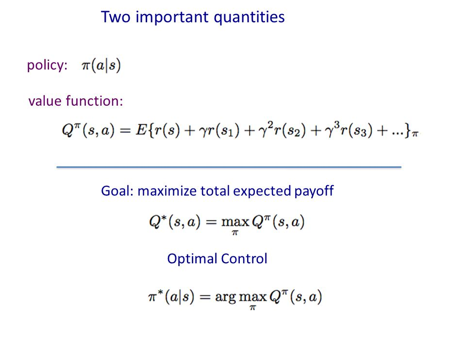 Goal: maximize total expected payoff Two important quantities policy: value function: Optimal Control
