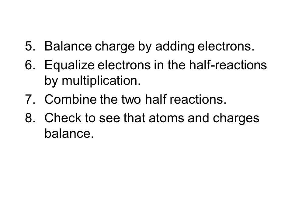 Steps to balancing in an acidic solution. 1.Write half-reactions without including electrons.