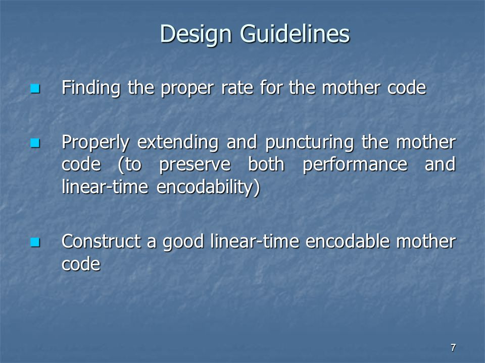 7 Design Guidelines Finding the proper rate for the mother code Finding the proper rate for the mother code Properly extending and puncturing the mother code (to preserve both performance and linear-time encodability) Properly extending and puncturing the mother code (to preserve both performance and linear-time encodability) Construct a good linear-time encodable mother code Construct a good linear-time encodable mother code