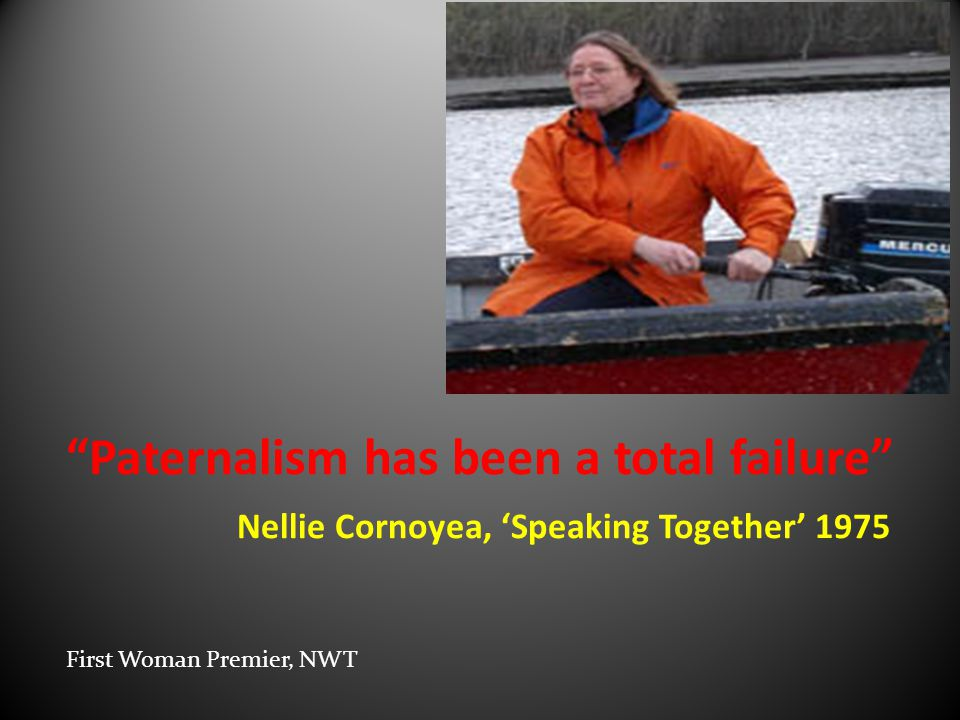 """Paternalism has been a total failure"" Nellie Cornoyea, 'Speaking Together' 1975 First Woman Premier, NWT"