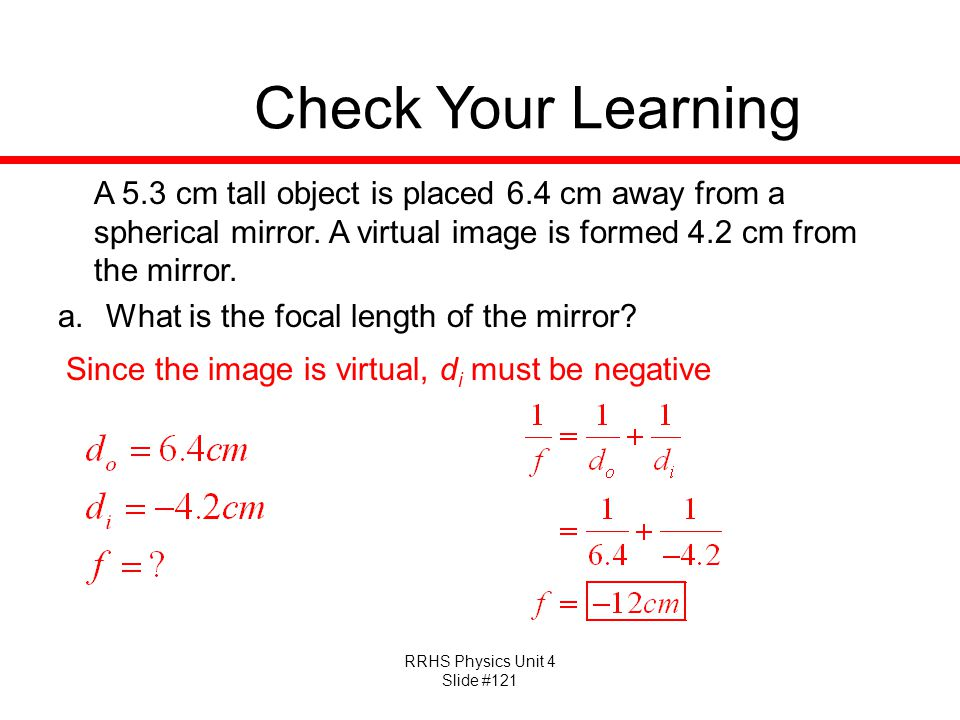 RRHS Physics Unit 4 Slide #121 Check Your Learning A 5.3 cm tall object is placed 6.4 cm away from a spherical mirror.